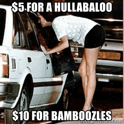 If thats what your into - $5 for a hullabaloo $10 for bamboozles