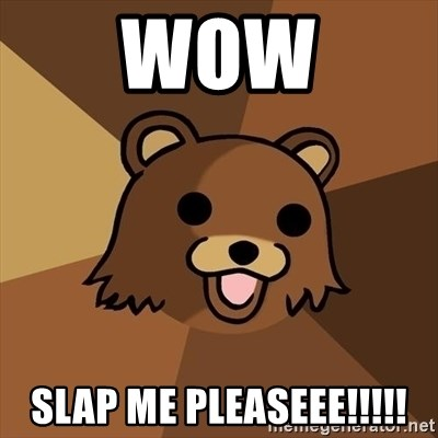 Pedobear - WOW SLAP ME PLEASEEE!!!!!