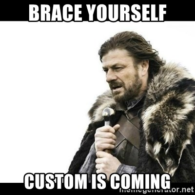 Winter is Coming - Brace yourself Custom is coming