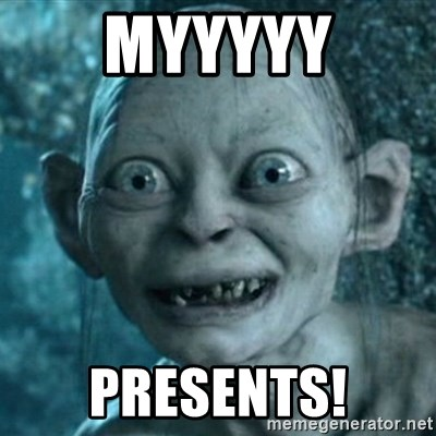 My Precious Gollum - Myyyyy Presents!