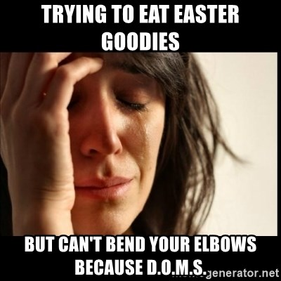 First World Problems - trying to eat easter goodies but can't bend your elbows because d.o.m.s.