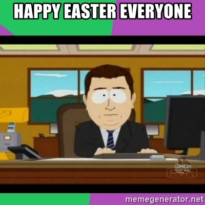 south park it's gone - HAPPY EASTER EVERYONE