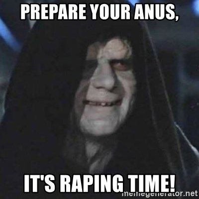 emperor palpatine good good - Prepare your anus, It's raping time!