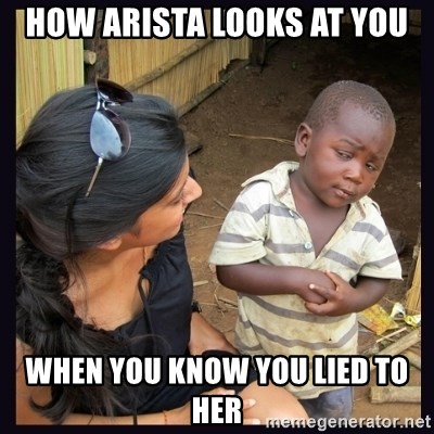 Skeptical third-world kid - How Arista looks at you When you know you lied to her