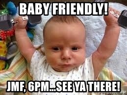 Workout baby - Baby Friendly! JMF, 6pm...see ya there!
