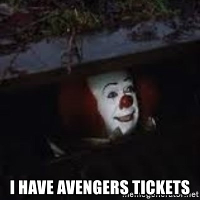 Pennywise the creepy sewer clown. - I have avengers tickets