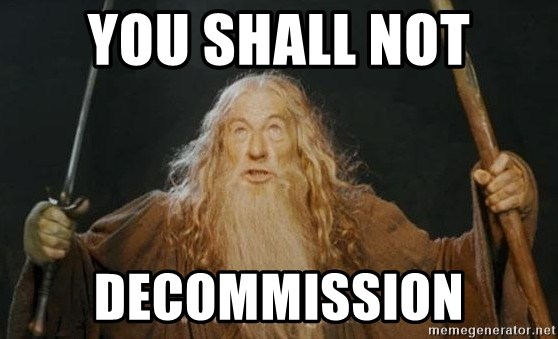 You shall not pass - YOU SHALL NOT DECOMMISSION