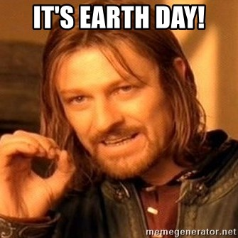 One Does Not Simply - It's earth day!