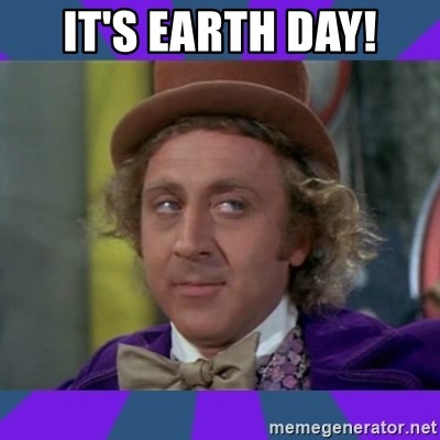 Sarcastic Wonka - It's earth day!