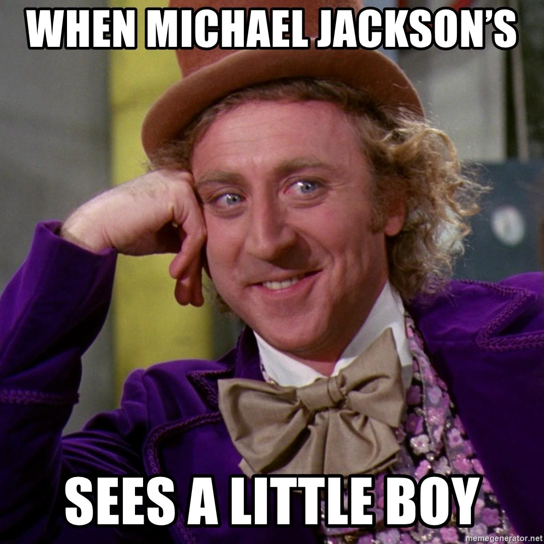 Willy Wonka - When Michael Jackson's  Sees a little boy