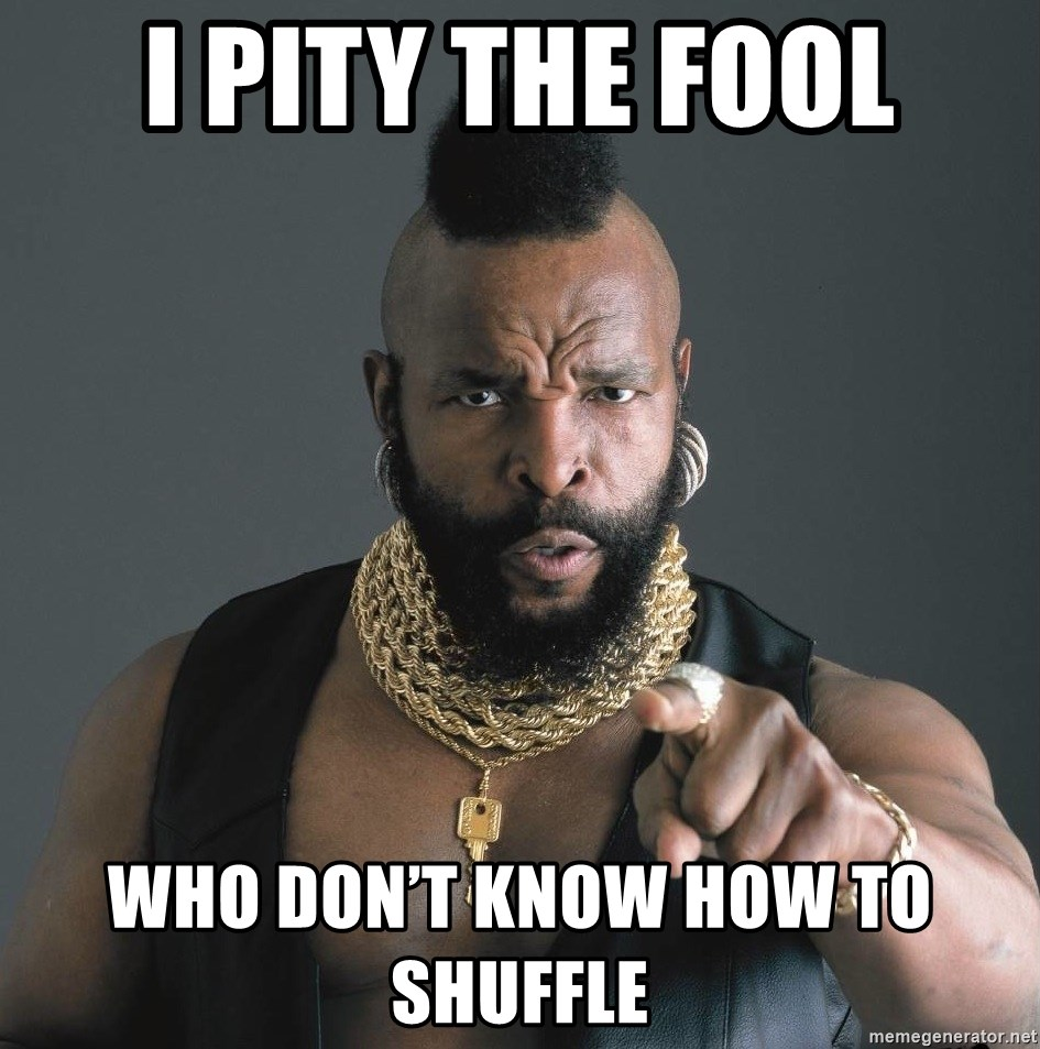 Mr T Fool - I pity the fool Who don't know how to shuffle