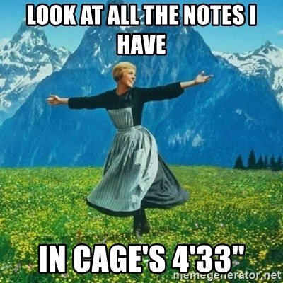 """Look at All the Fucks I Give - Look at all the notes I have In Cage's 4'33"""""""