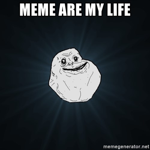 Forever Alone - meme are my life