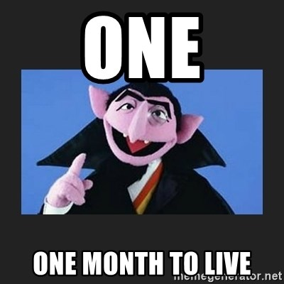 The Count from Sesame Street - one one month to live