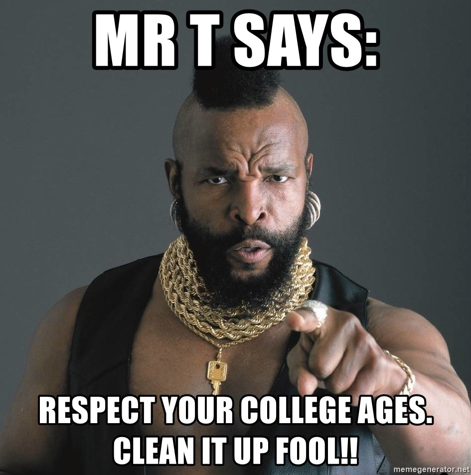 Mr T Fool - Mr T says: Respect your college ages. Clean it up fool!!