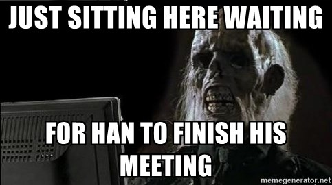 OP will surely deliver skeleton - Just sitting here waiting For Han to finish his meeting