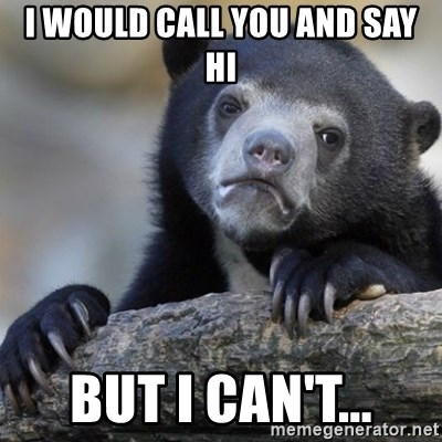 Confession Bear - I would call you and say hi But i can't...