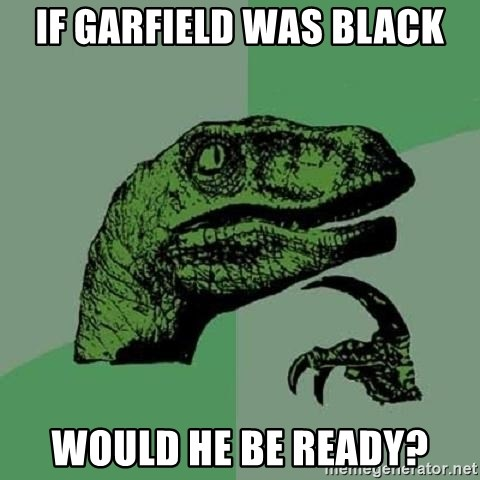 Philosoraptor - If Garfield was black would he be ready?