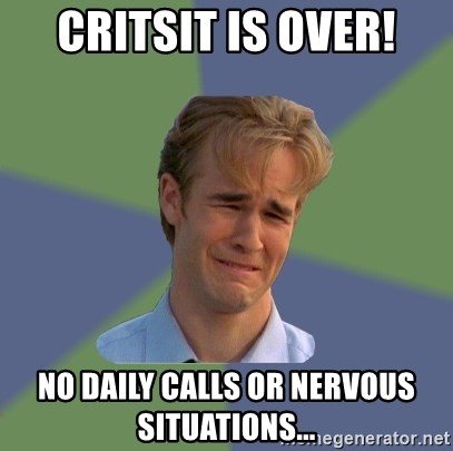 Sad Face Guy - Critsit is over! No daily calls or nervous situations...