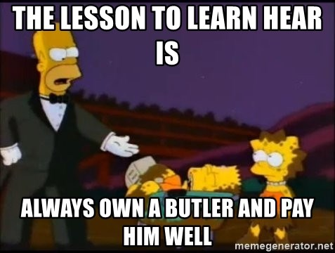 lisa drugs - the lesson to learn hear is  always own a butler and pay him well