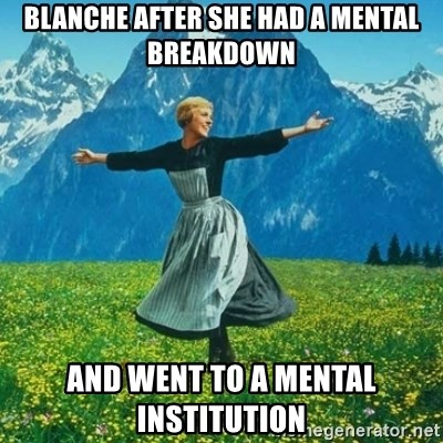 Look at All the Fucks I Give - blanche after she had a mental breakdown and went to a mental institution