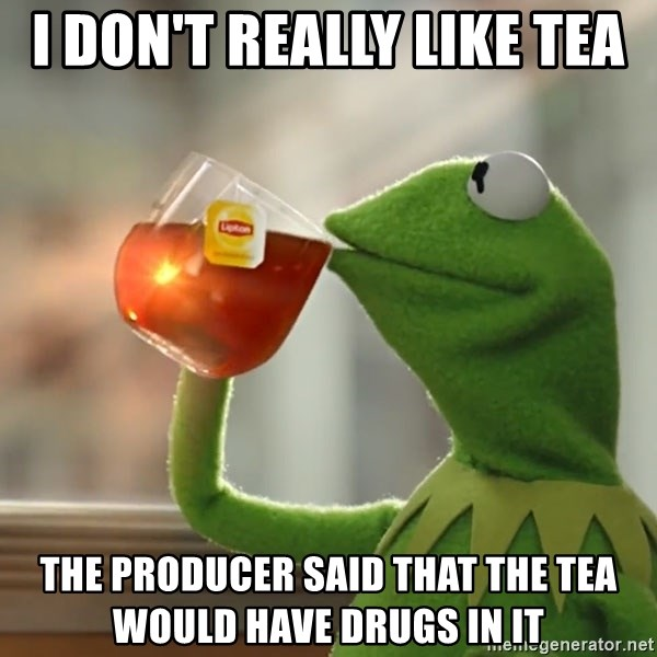 Kermit The Frog Drinking Tea - i don't really like tea  the producer said that the tea would have drugs in it
