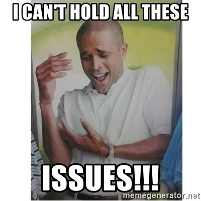 Why Can't I Hold All These?!?!? - I can't hold all these issues!!!