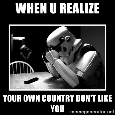 Sad Trooper - when u realize  your own country don't like you