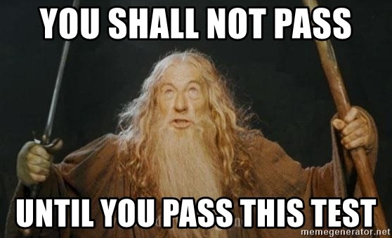 You shall not pass - you shall not pass until you pass this test