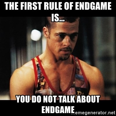First rule of fight club - The First Rule of Endgame is... You DO NOT talk about Endgame