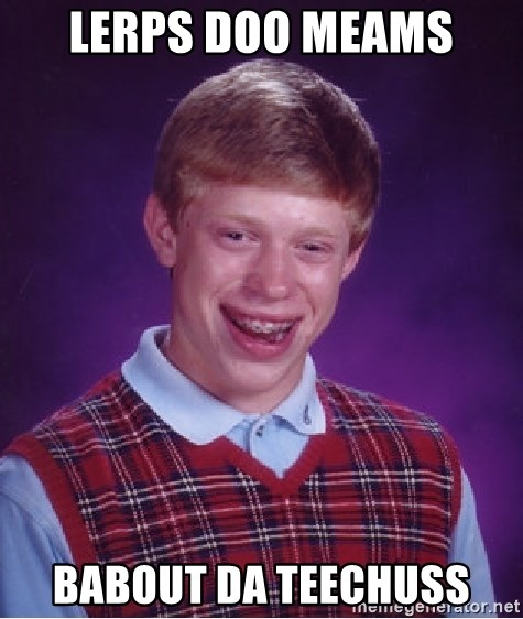 Bad Luck Brian - lerps doo meams babout da teechuss