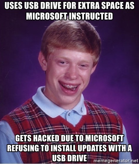 Bad Luck Brian - Uses USB drive for extra space as Microsoft instructed Gets hacked due to Microsoft refusing to install updates with a USB drive
