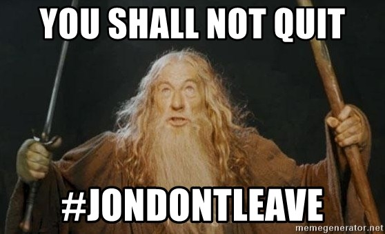 You shall not pass - You Shall Not Quit #jondontleave