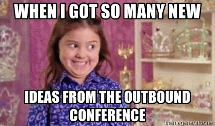 Girl Excited & Trolling - when i got so many new ideas from the outbound conference