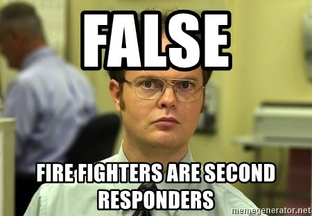 Dwight Schrute - FALSE Fire Fighters are Second Responders