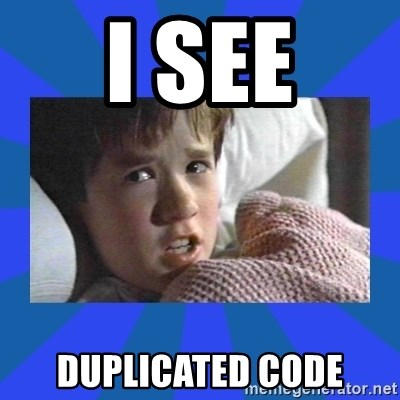 i see dead people - I see duplicated code