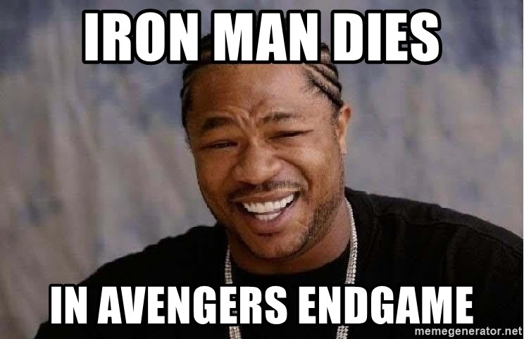 Yo Dawg - Iron man dies In avengers endgame