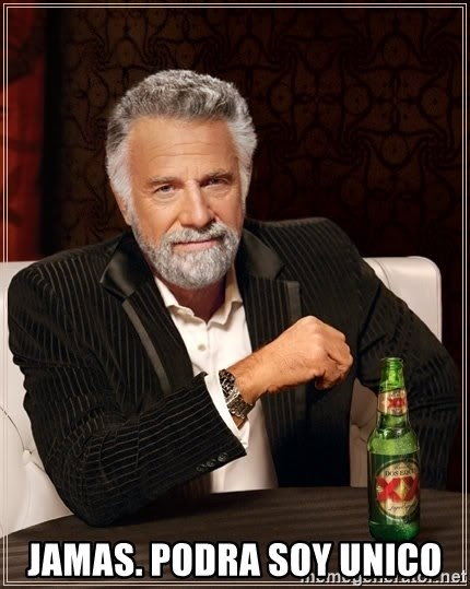 The Most Interesting Man In The World - jamas. podra soy unico
