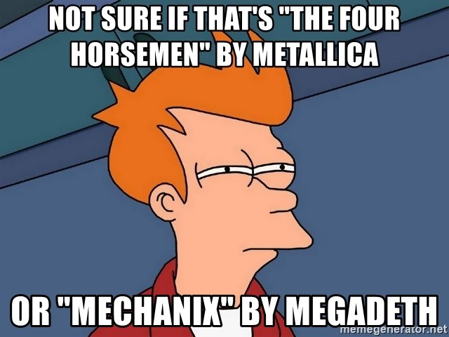 "Futurama Fry - not sure if that's ""the four horsemen"" by metallica or ""mechanix"" by megadeth"