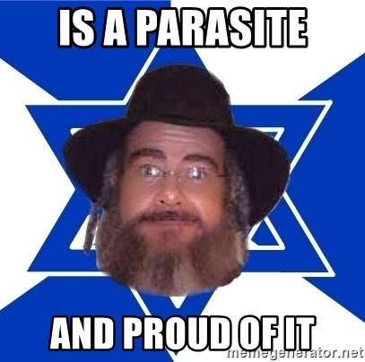 Advice Jew - is a parasite and proud of it