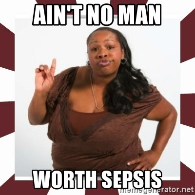 Sassy Black Woman - Ain't no man Worth sepsis