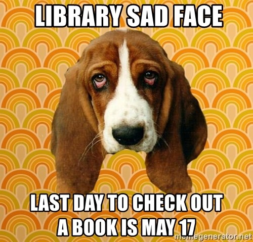 SAD DOG - Library Sad Face Last day to check out                 a book is May 17