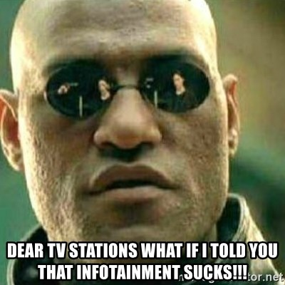 What If I Told You - Dear TV Stations what if I Told you that INFOTAINMENT SUCKS!!!