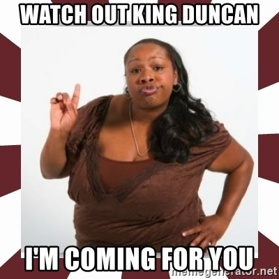 Sassy Black Woman - Watch out King Duncan I'm coming for you