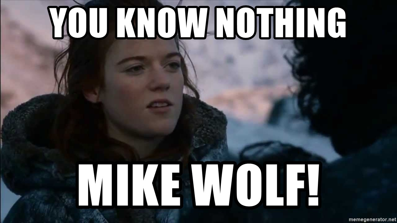 you know nothing jon snow - You know nothing Mike Wolf!