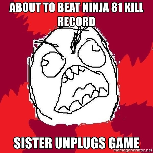 Rage FU - about to beat ninja 81 kill record sister unplugs game