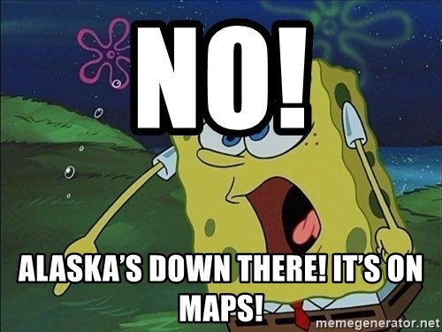 Spongebob Rage - No! Alaska's down there! It's on maps!