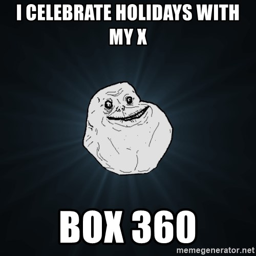 Forever Alone - I celebrate holidays with my x box 360