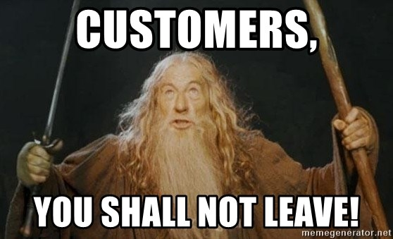 You shall not pass - Customers, You shall not leave!