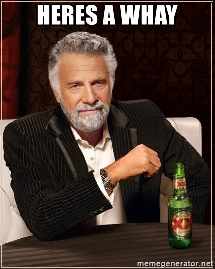 The Most Interesting Man In The World - heres a whay
